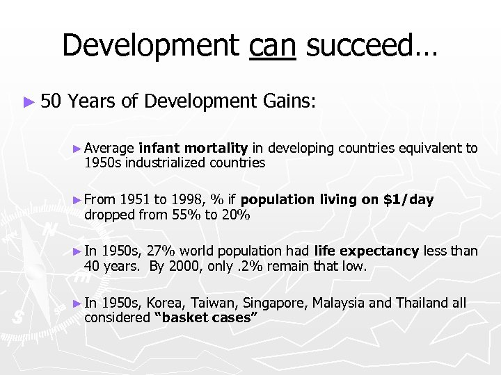 Development can succeed… ► 50 Years of Development Gains: ► Average infant mortality in
