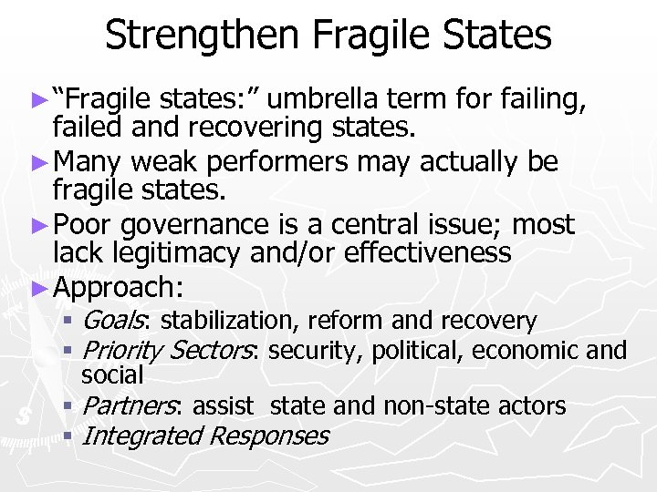 "Strengthen Fragile States ► ""Fragile states: "" umbrella term for failing, failed and recovering"