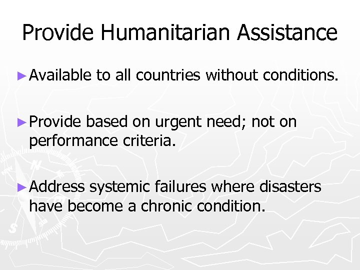 Provide Humanitarian Assistance ► Available to all countries without conditions. ► Provide based on