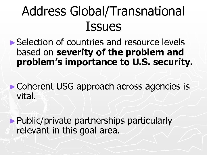 Address Global/Transnational Issues ► Selection of countries and resource levels based on severity of