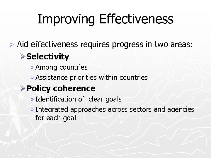 Improving Effectiveness Ø Aid effectiveness requires progress in two areas: ØSelectivity Ø Among countries