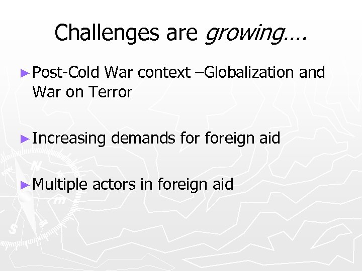 Challenges are growing…. ► Post-Cold War context –Globalization and War on Terror ► Increasing