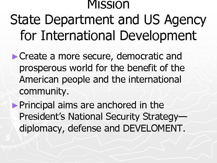 Mission State Department and US Agency for International Development ► Create a more secure,