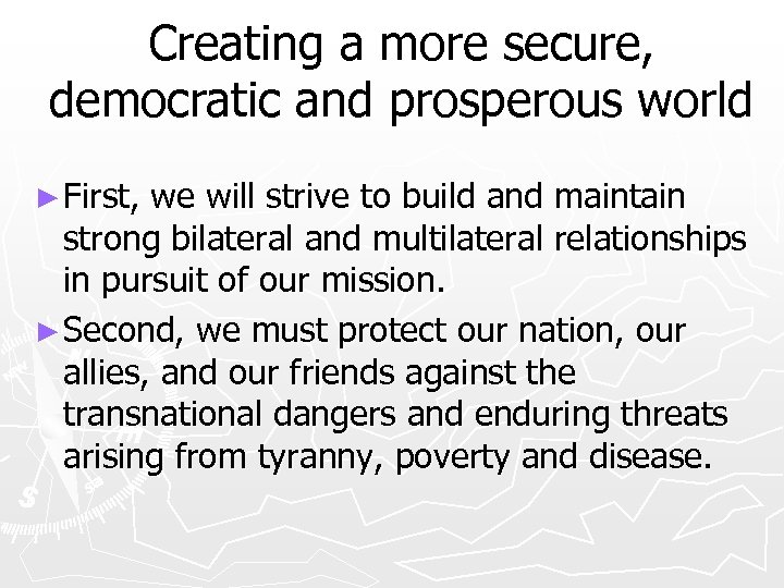 Creating a more secure, democratic and prosperous world ► First, we will strive to