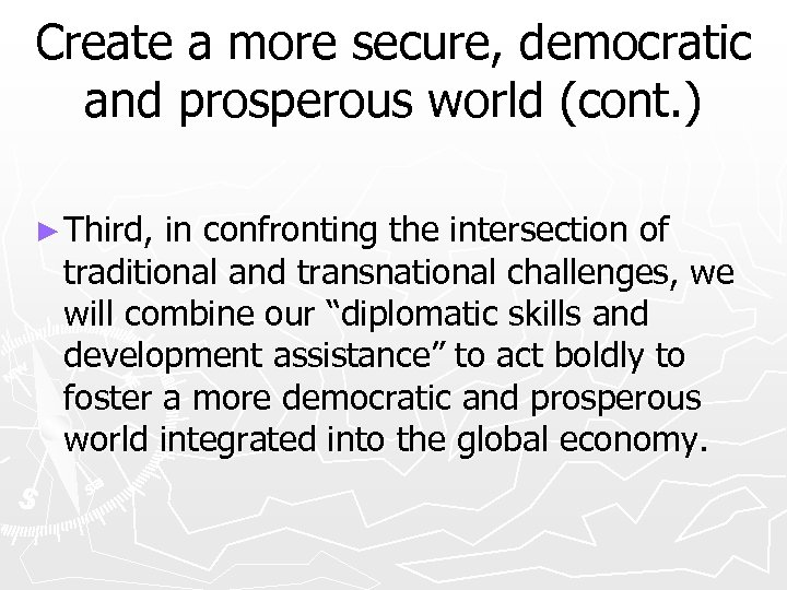Create a more secure, democratic and prosperous world (cont. ) ► Third, in confronting