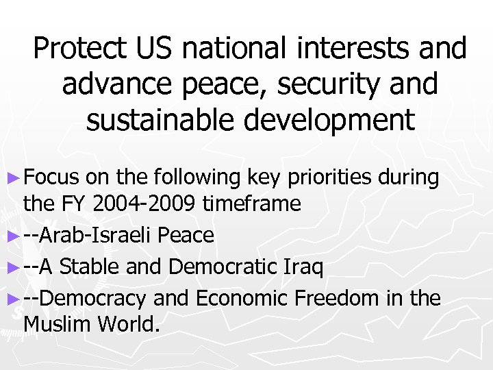 Protect US national interests and advance peace, security and sustainable development ► Focus on