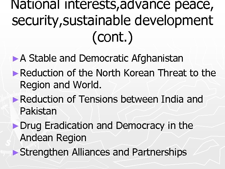 National interests, advance peace, security, sustainable development (cont. ) ►A Stable and Democratic Afghanistan