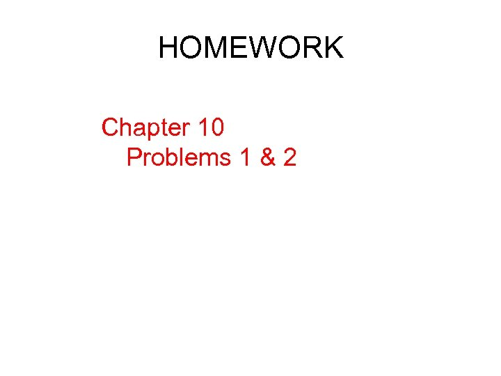 HOMEWORK Chapter 10 Problems 1 & 2