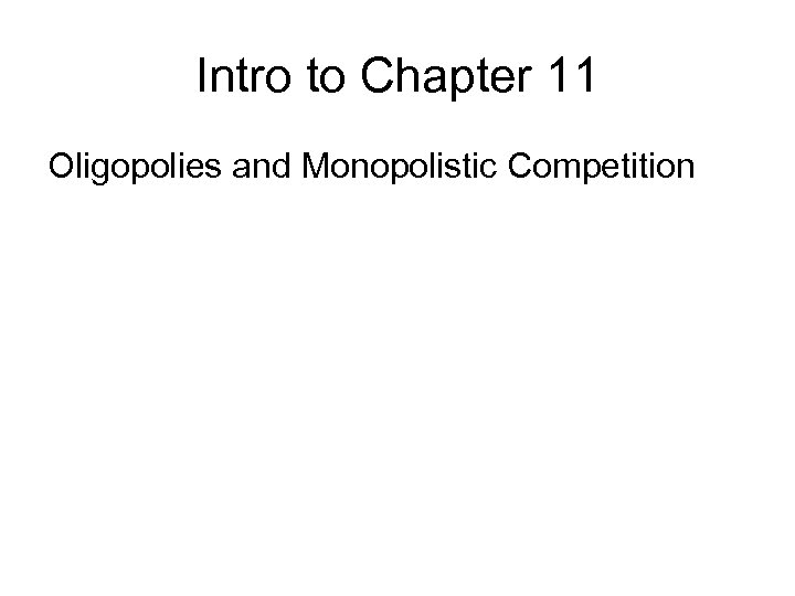 Intro to Chapter 11 Oligopolies and Monopolistic Competition