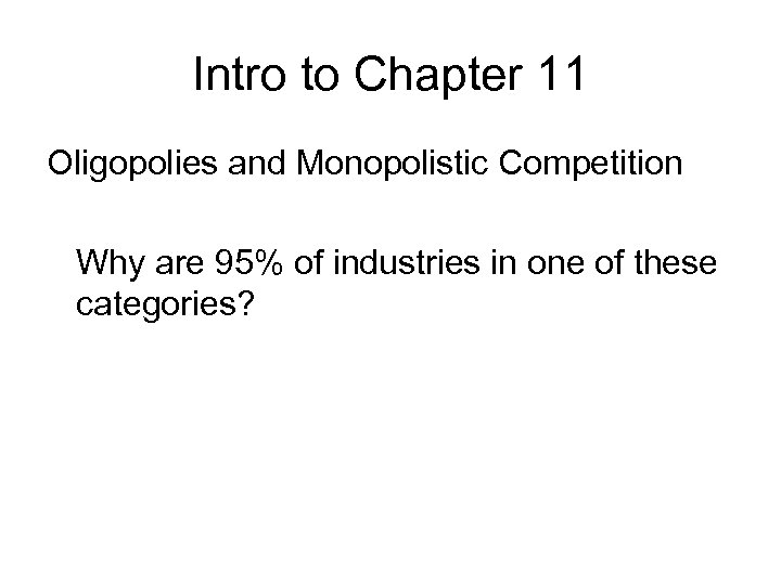 Intro to Chapter 11 Oligopolies and Monopolistic Competition Why are 95% of industries in