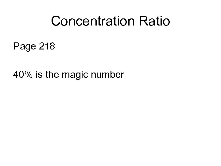 Concentration Ratio Page 218 40% is the magic number