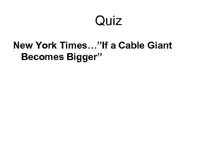"Quiz New York Times…""If a Cable Giant Becomes Bigger"""