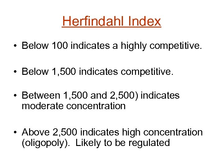 Herfindahl Index • Below 100 indicates a highly competitive. • Below 1, 500 indicates