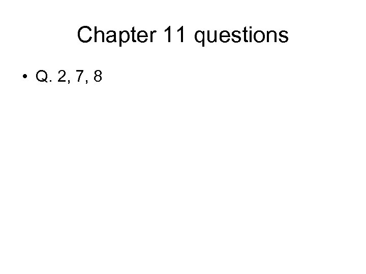 Chapter 11 questions • Q. 2, 7, 8