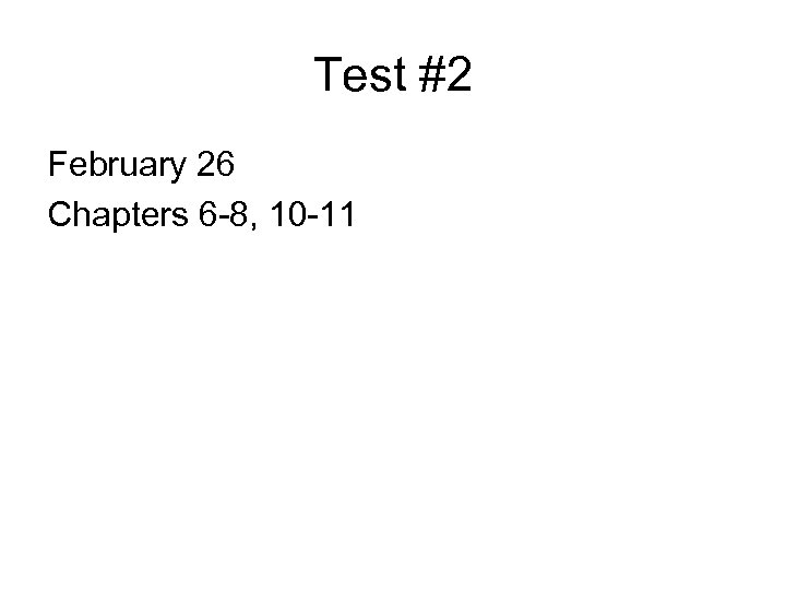 Test #2 February 26 Chapters 6 -8, 10 -11