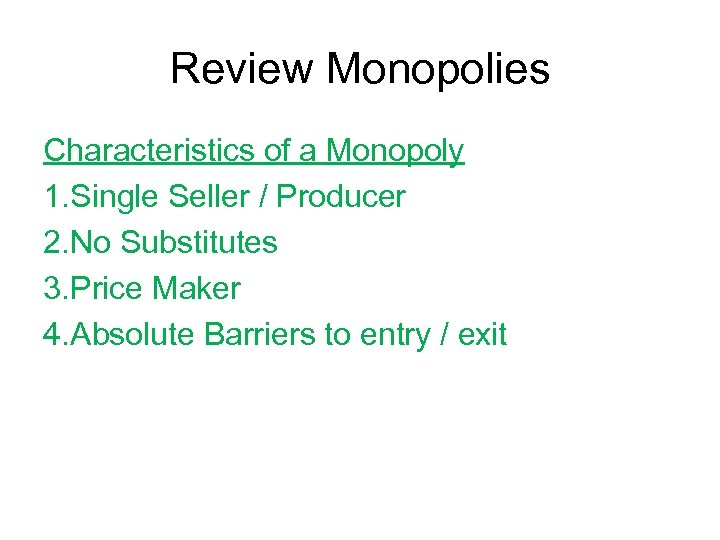 Review Monopolies Characteristics of a Monopoly 1. Single Seller / Producer 2. No Substitutes
