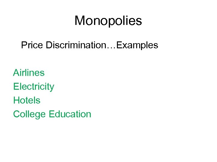 Monopolies Price Discrimination…Examples Airlines Electricity Hotels College Education