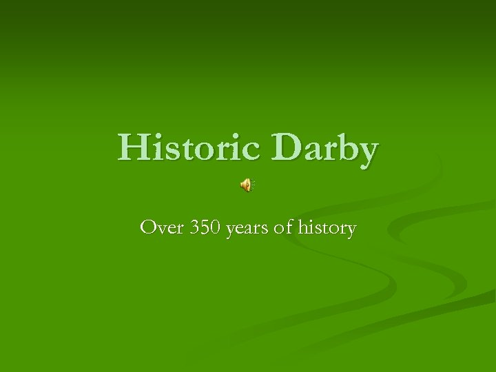 Historic Darby Over 350 years of history