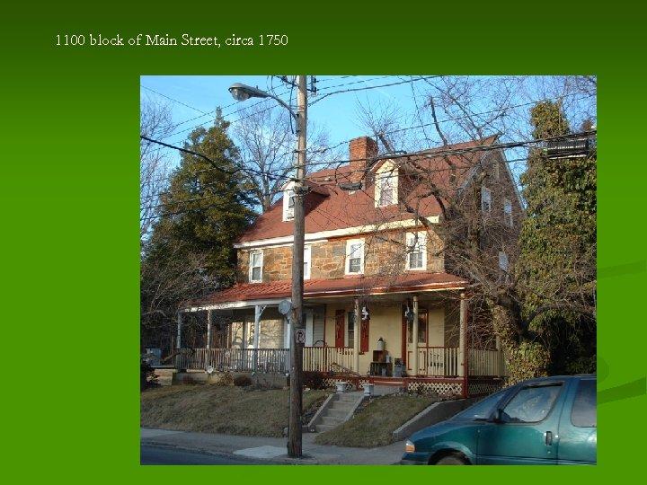 1100 block of Main Street, circa 1750