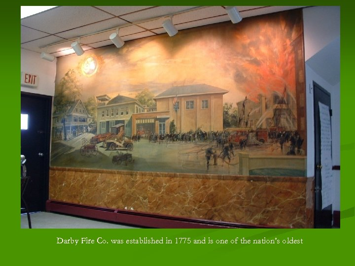 Darby Fire Co. was established in 1775 and is one of the nation's oldest