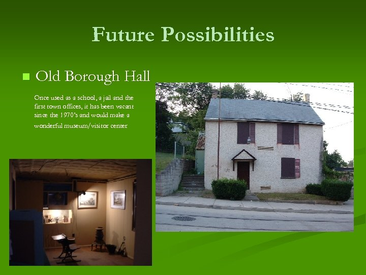 Future Possibilities n Old Borough Hall Once used as a school, a jail and
