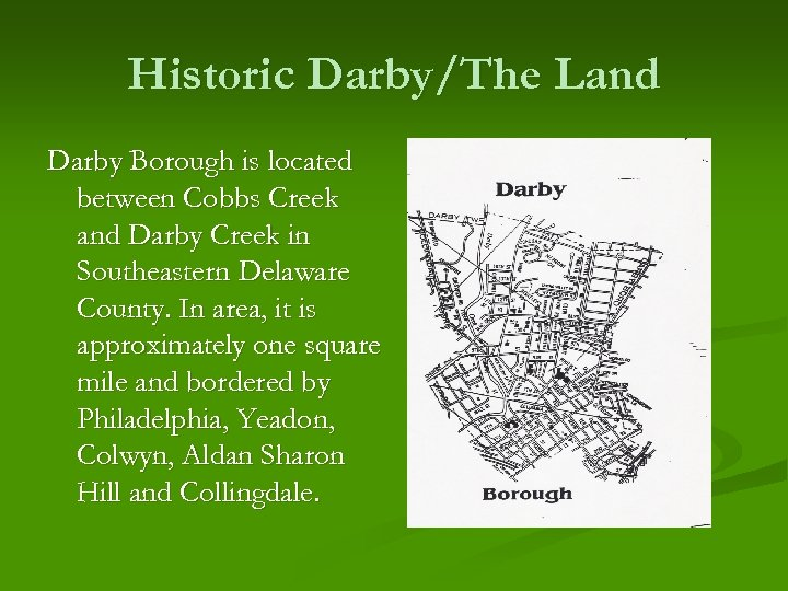 Historic Darby/The Land Darby Borough is located between Cobbs Creek and Darby Creek in