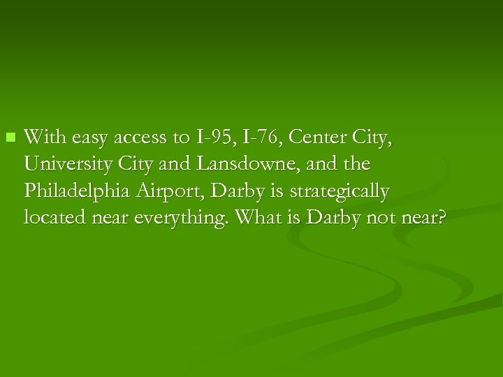 n With easy access to I-95, I-76, Center City, University City and Lansdowne, and