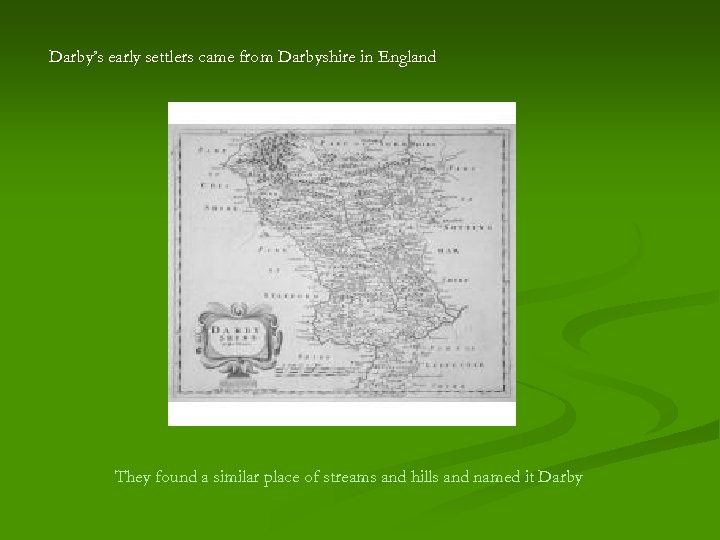 Darby's early settlers came from Darbyshire in England They found a similar place of