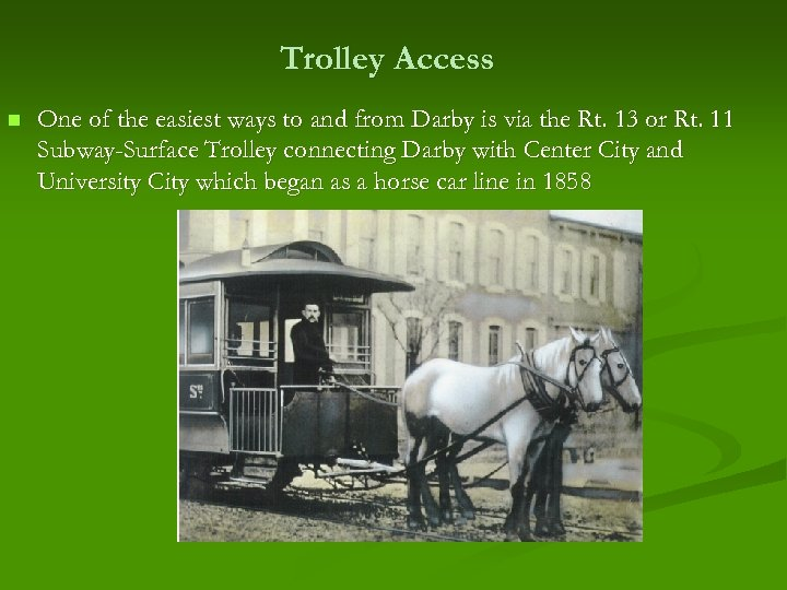 Trolley Access n One of the easiest ways to and from Darby is via