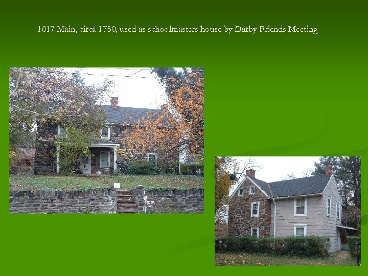 1017 Main, circa 1750, used as schoolmasters house by Darby Friends Meeting