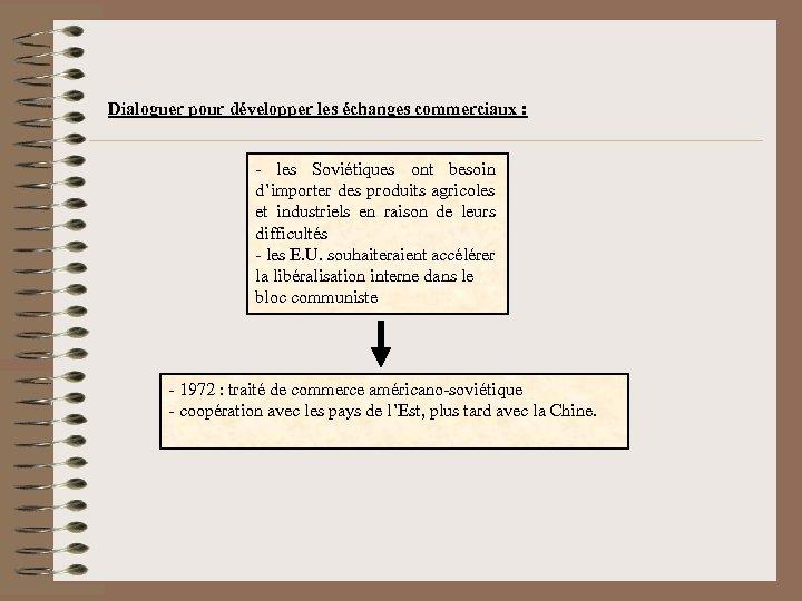 Dialoguer pour développer les échanges commerciaux : - les Soviétiques ont besoin d'importer des