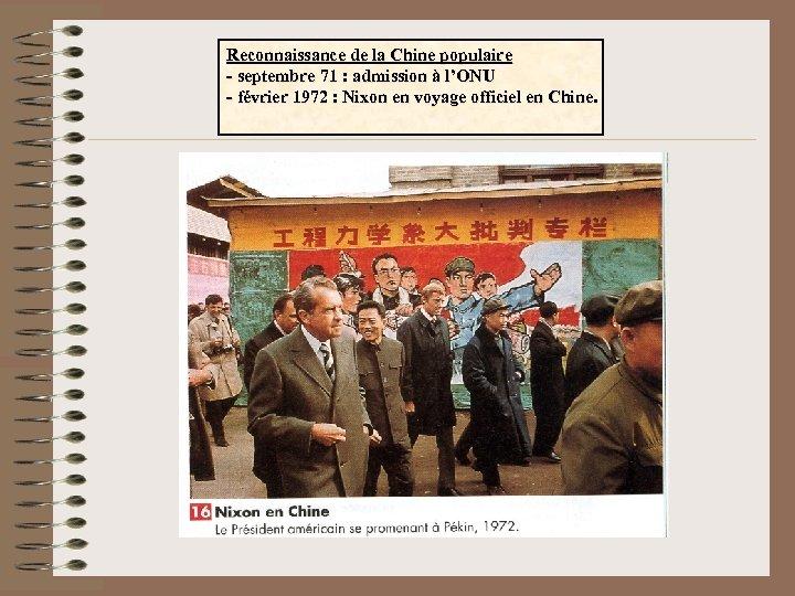 Reconnaissance de la Chine populaire - septembre 71 : admission à l'ONU - février
