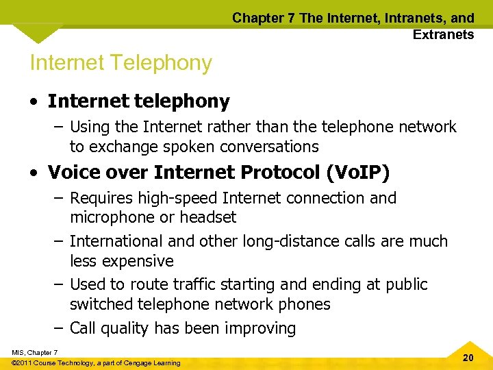 Chapter 7 The Internet, Intranets, and Extranets Internet Telephony • Internet telephony – Using