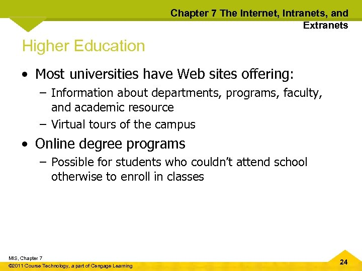 Chapter 7 The Internet, Intranets, and Extranets Higher Education • Most universities have Web