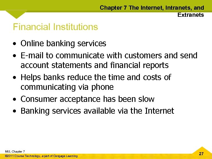 Chapter 7 The Internet, Intranets, and Extranets Financial Institutions • Online banking services •