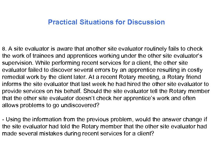 Practical Situations for Discussion 8. A site evaluator is aware that another site evaluator