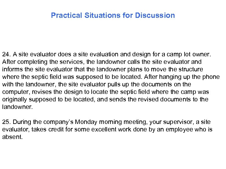 Practical Situations for Discussion 24. A site evaluator does a site evaluation and design