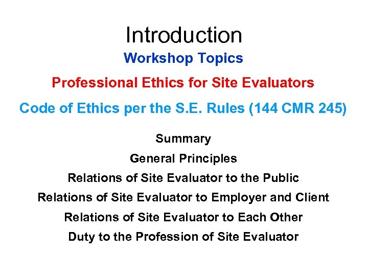 Introduction Workshop Topics Professional Ethics for Site Evaluators Code of Ethics per the S.