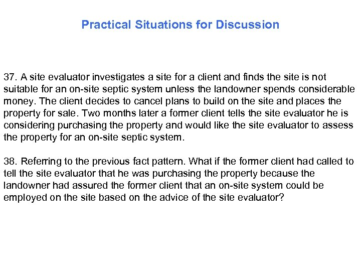 Practical Situations for Discussion 37. A site evaluator investigates a site for a client