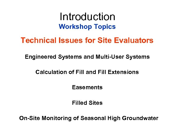 Introduction Workshop Topics Technical Issues for Site Evaluators Engineered Systems and Multi-User Systems Calculation