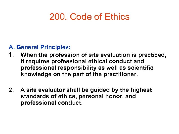 200. Code of Ethics A. General Principles: 1. When the profession of site evaluation