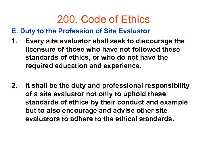 200. Code of Ethics E. Duty to the Profession of Site Evaluator 1. Every