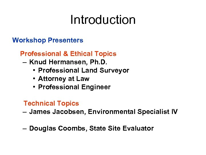 Introduction Workshop Presenters Professional & Ethical Topics – Knud Hermansen, Ph. D. • Professional