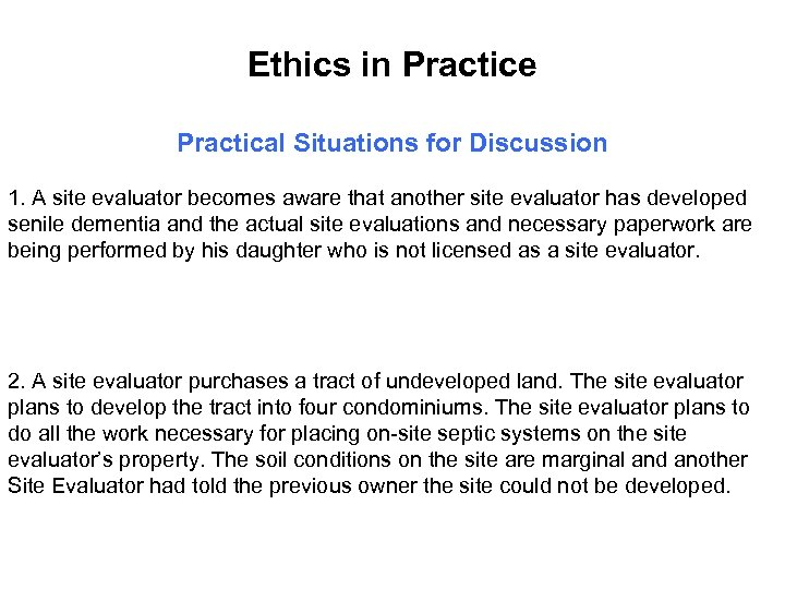Ethics in Practice Practical Situations for Discussion 1. A site evaluator becomes aware that