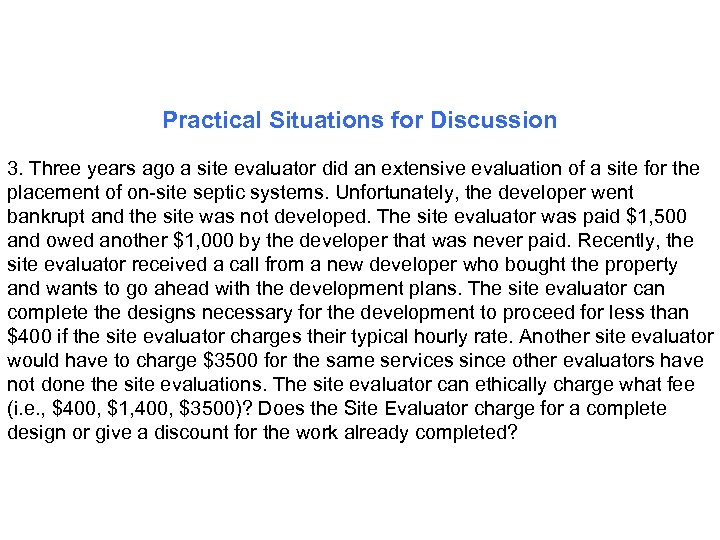 Practical Situations for Discussion 3. Three years ago a site evaluator did an extensive