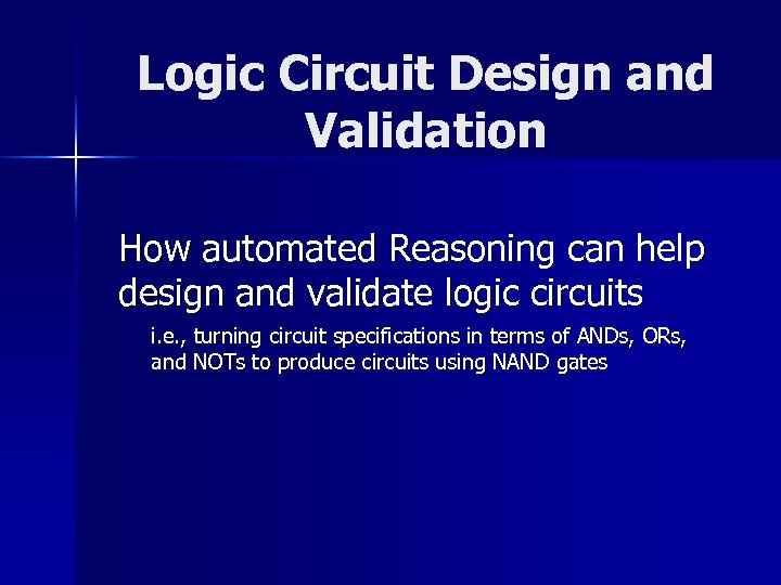 Logic Circuit Design and Validation How automated Reasoning can help design and validate logic