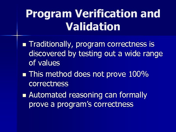 Program Verification and Validation Traditionally, program correctness is discovered by testing out a wide