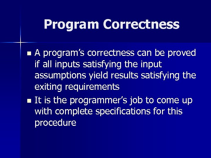 Program Correctness A program's correctness can be proved if all inputs satisfying the input