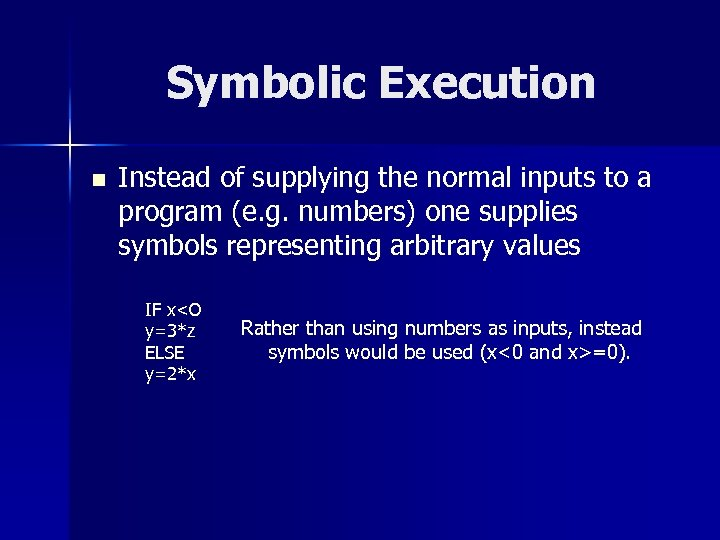 Symbolic Execution n Instead of supplying the normal inputs to a program (e. g.