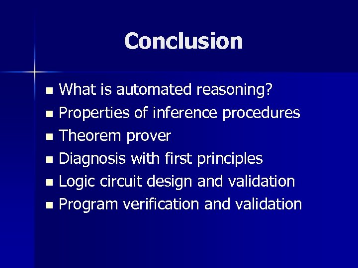 Conclusion What is automated reasoning? n Properties of inference procedures n Theorem prover n